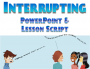 Interrupting - PowerPoint & Lesson Script